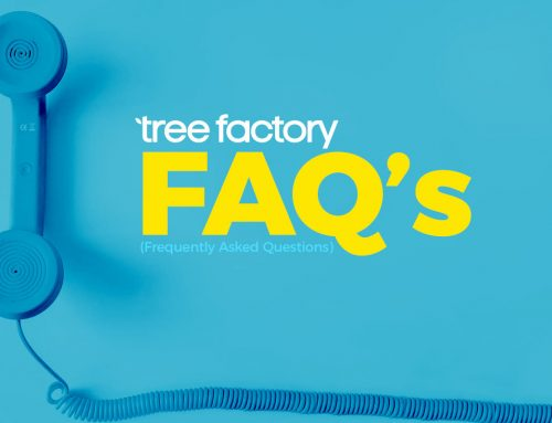 Tree Factory's Most Frequently Asked Questions (FAQ)